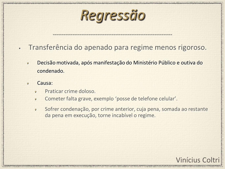 Regressão Transferência do apenado para regime menos rigoroso.