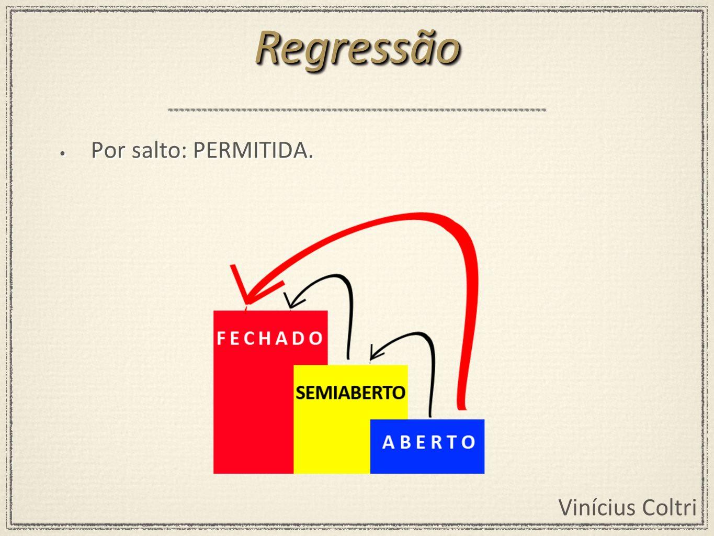Regressão Por salto: PERMITIDA.