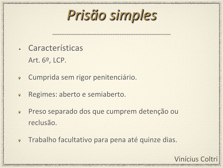 Prisão simples Características Art. 6º, LCP.