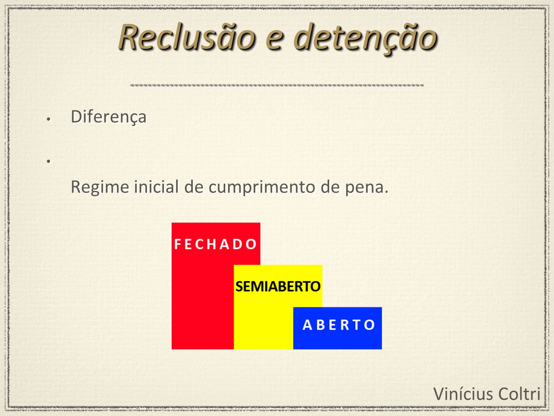 Reclusão e detenção Diferença Regime inicial de cumprimento de pena.