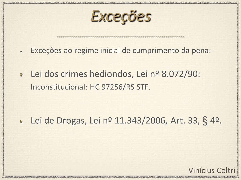 ExceçõesExceções ao regime inicial de cumprimento da pena: Lei dos crimes hediondos, Lei nº 8.072/90: Inconstitucional: HC 97256/RS STF.
