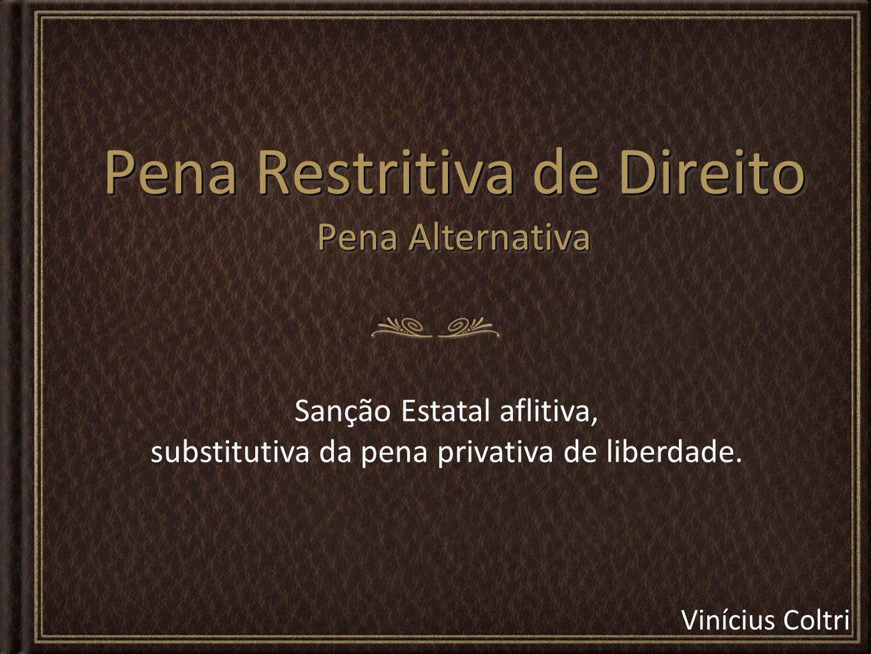 Pena Restritiva de Direito Pena Alternativa