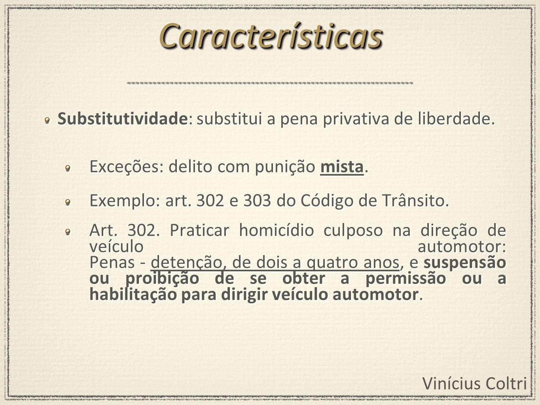 Características Substitutividade: substitui a pena privativa de liberdade. Exceções: delito com punição mista.