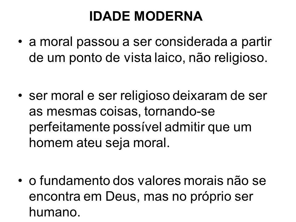 IDADE MODERNA a moral passou a ser considerada a partir de um ponto de vista laico, não religioso.