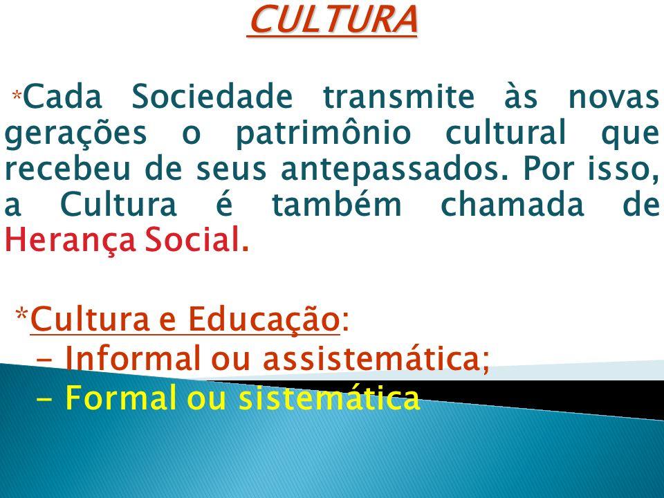 CULTURA *Cultura e Educação: - Informal ou assistemática;