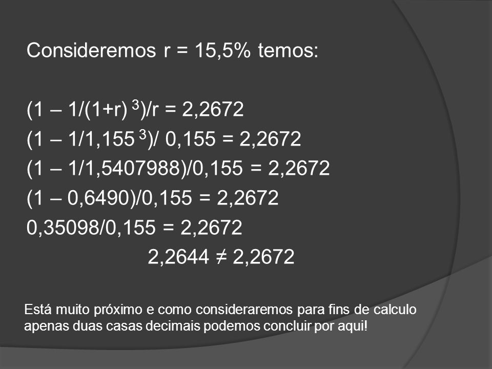 Consideremos r = 15,5% temos: (1 – 1/(1+r) 3)/r = 2,2672
