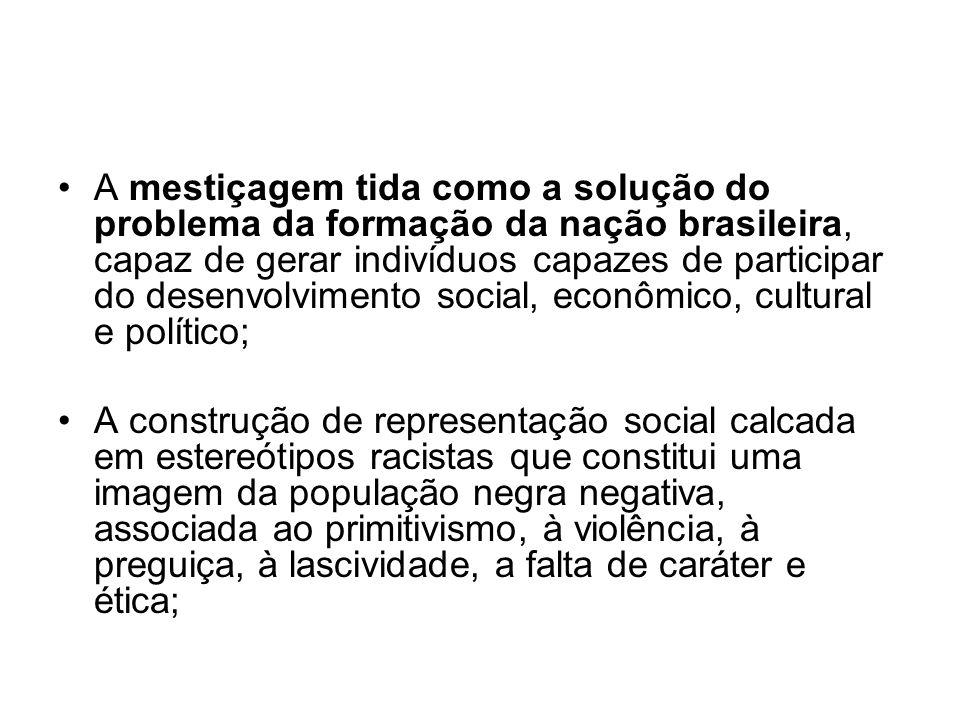 A mestiçagem tida como a solução do problema da formação da nação brasileira, capaz de gerar indivíduos capazes de participar do desenvolvimento social, econômico, cultural e político;