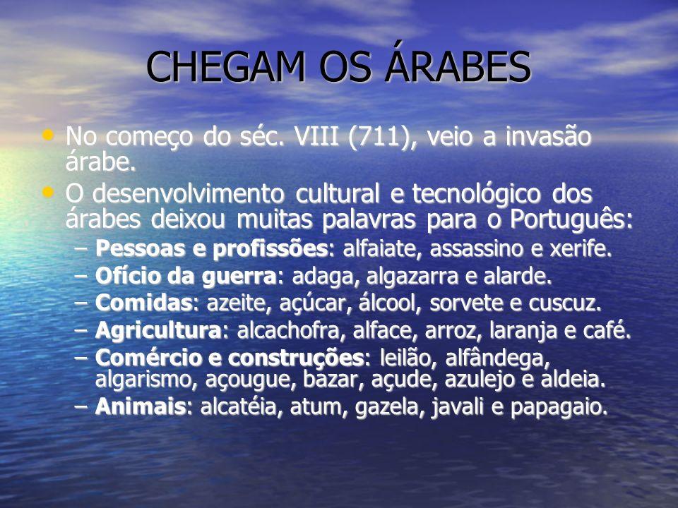 CHEGAM OS ÁRABES No começo do séc. VIII (711), veio a invasão árabe.