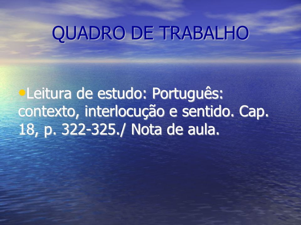 QUADRO DE TRABALHO Leitura de estudo: Português: contexto, interlocução e sentido.