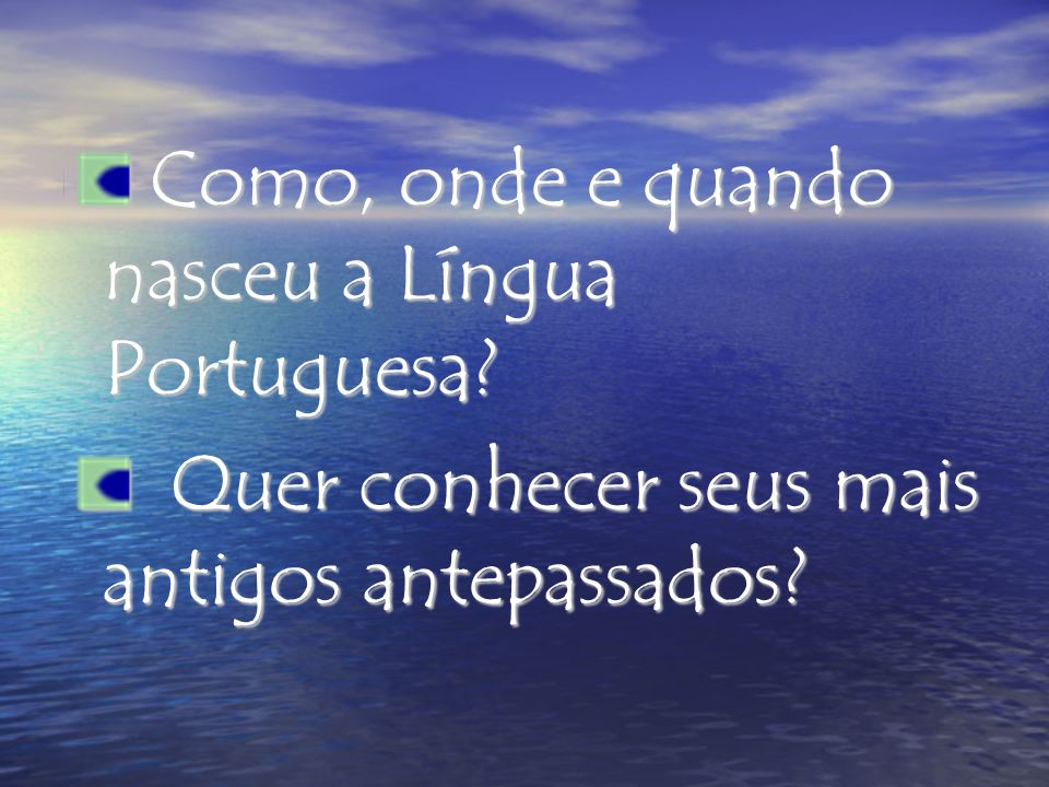 Como, onde e quando nasceu a Língua Portuguesa