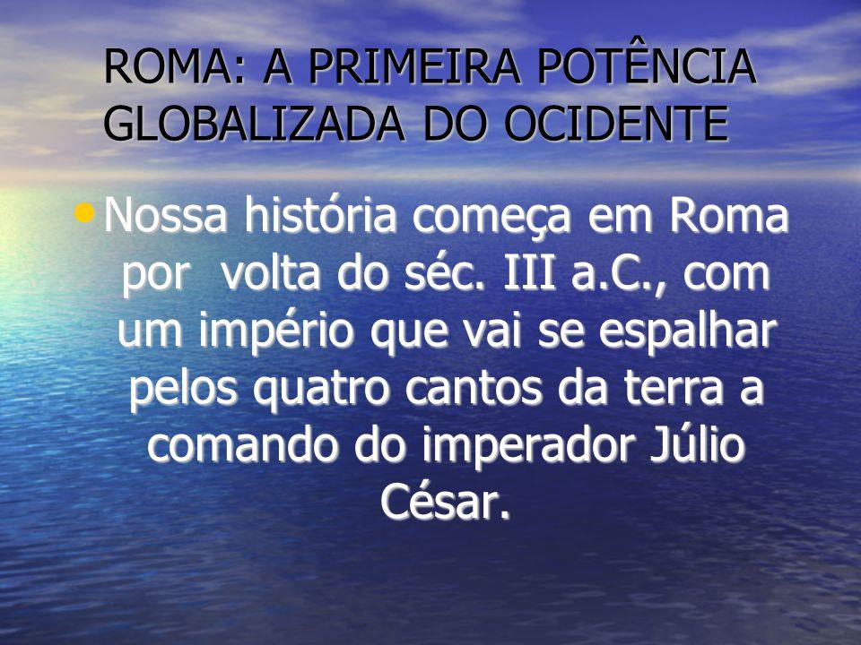 ROMA: A PRIMEIRA POTÊNCIA GLOBALIZADA DO OCIDENTE