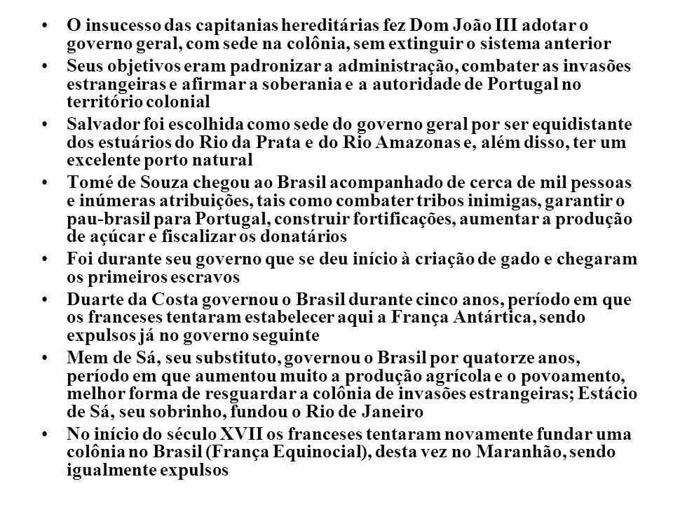 O insucesso das capitanias hereditárias fez Dom João III adotar o governo geral, com sede na colônia, sem extinguir o sistema anterior