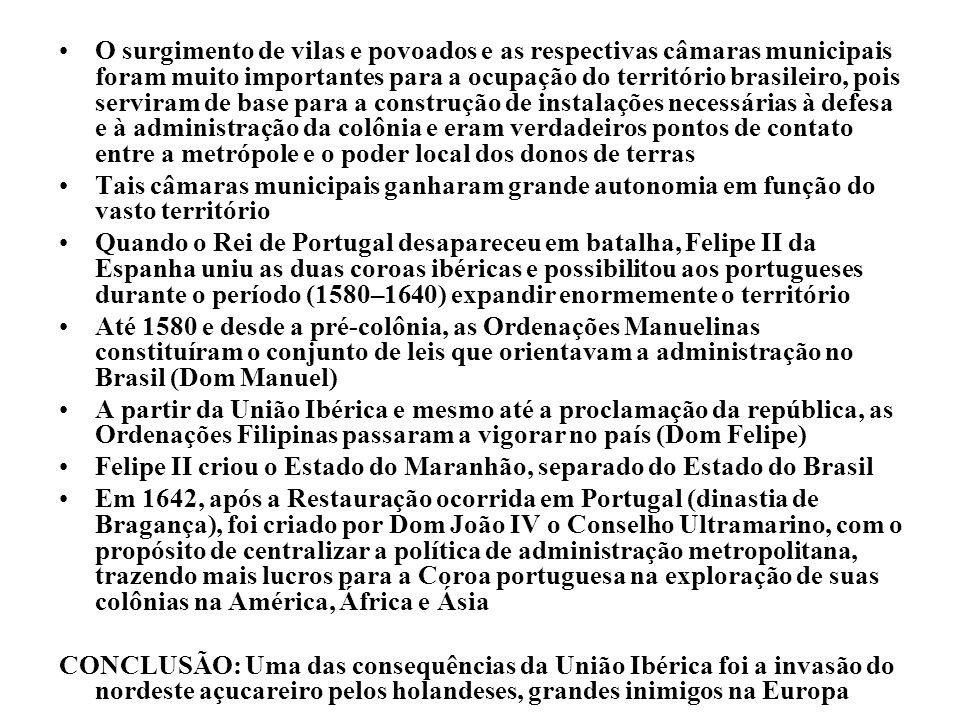 O surgimento de vilas e povoados e as respectivas câmaras municipais foram muito importantes para a ocupação do território brasileiro, pois serviram de base para a construção de instalações necessárias à defesa e à administração da colônia e eram verdadeiros pontos de contato entre a metrópole e o poder local dos donos de terras