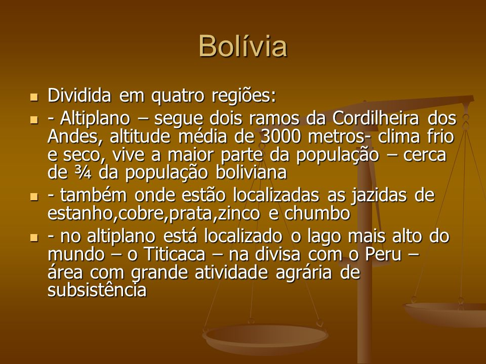 Bolívia Dividida em quatro regiões: