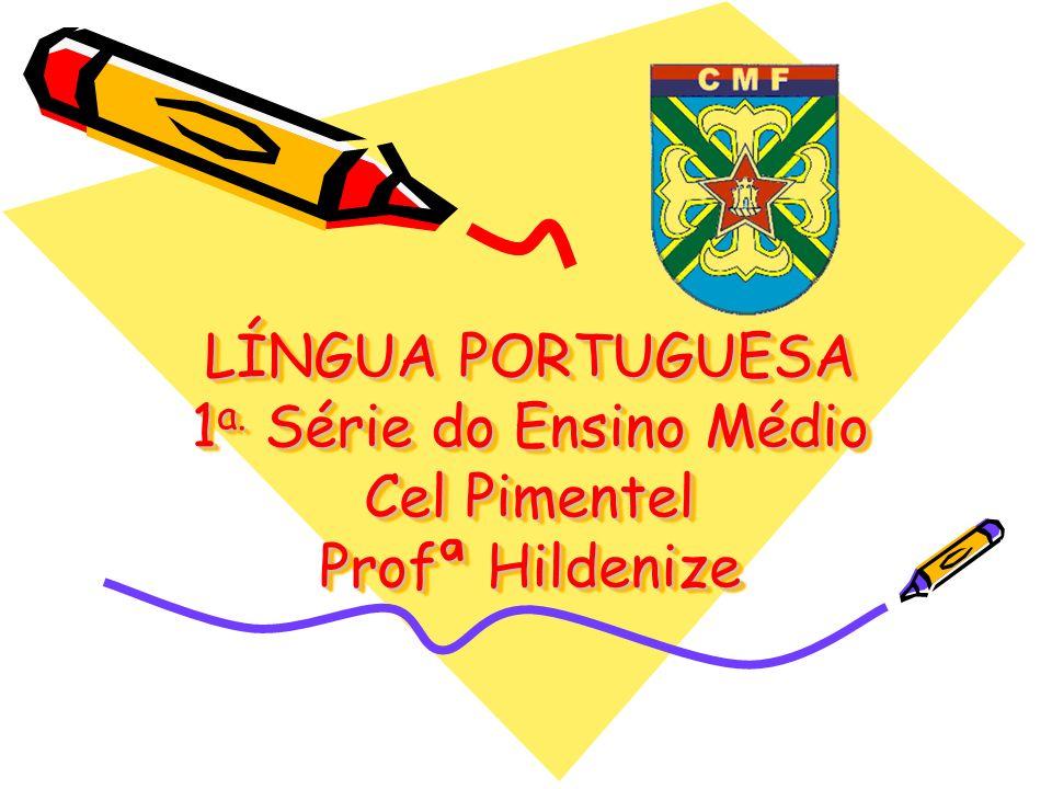 LÍNGUA PORTUGUESA 1a. Série do Ensino Médio Cel Pimentel Profª Hildenize