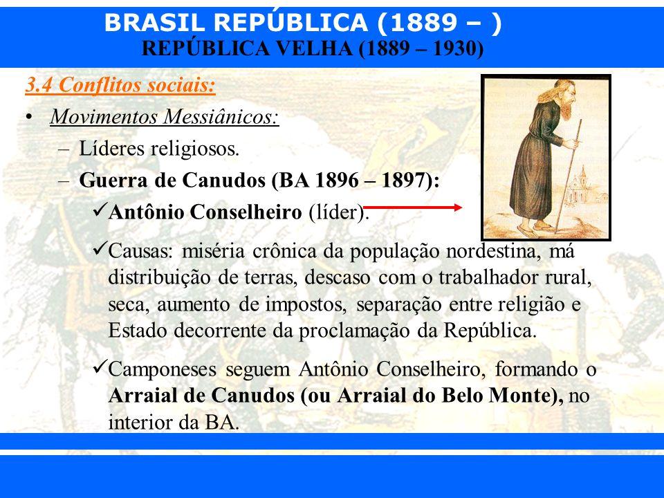 3.4 Conflitos sociais: Movimentos Messiânicos: Líderes religiosos. Guerra de Canudos (BA 1896 – 1897):