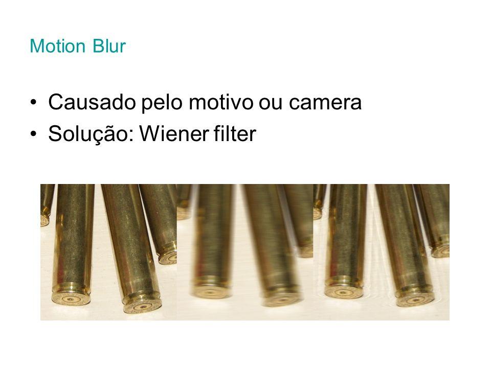 Causado pelo motivo ou camera Solução: Wiener filter