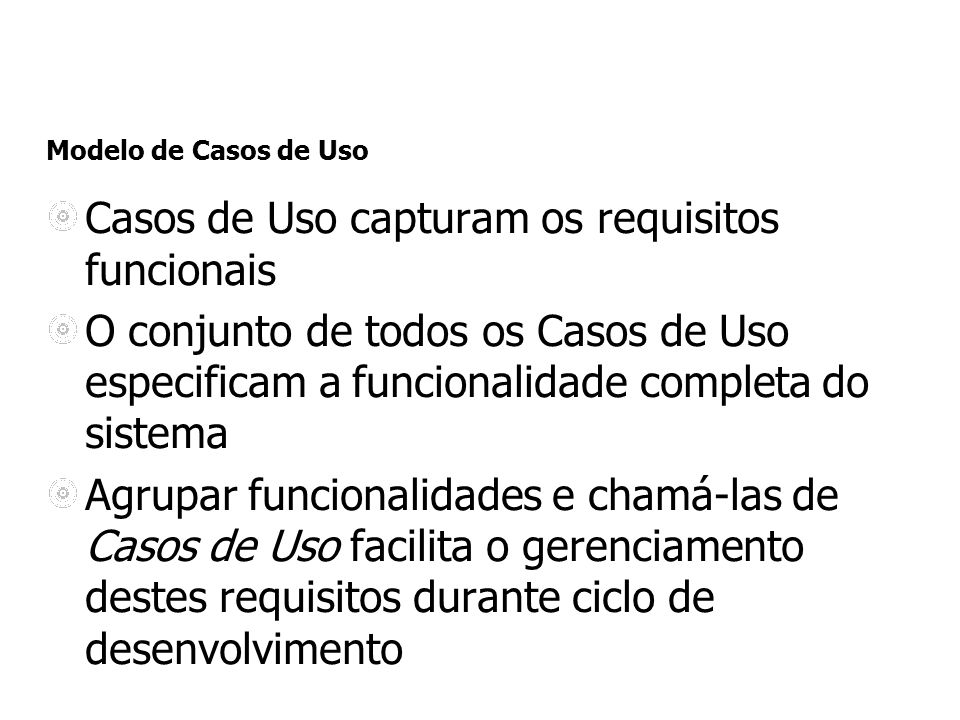 Casos de Uso capturam os requisitos funcionais