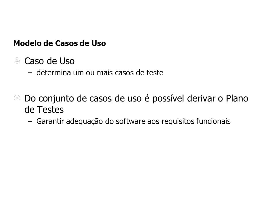 Do conjunto de casos de uso é possível derivar o Plano de Testes