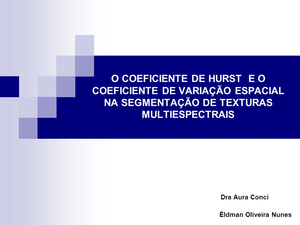 O COEFICIENTE DE HURST E O COEFICIENTE DE VARIAÇÃO ESPACIAL NA SEGMENTAÇÃO DE TEXTURAS MULTIESPECTRAIS