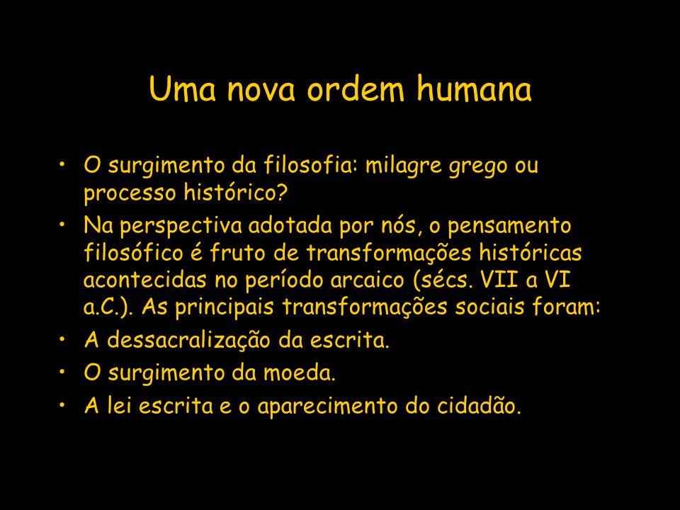 Uma nova ordem humana O surgimento da filosofia: milagre grego ou processo histórico