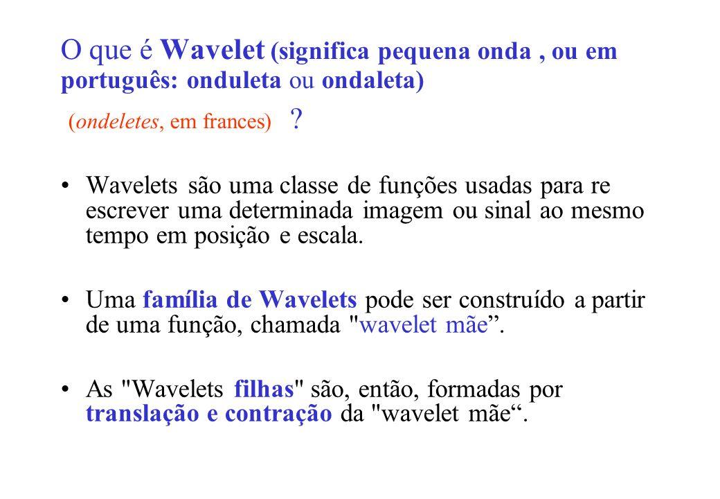 O que é Wavelet (significa pequena onda , ou em português: onduleta ou ondaleta) (ondeletes, em frances)