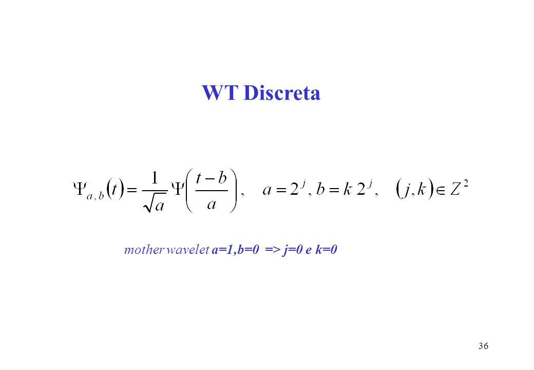 WT Discreta mother wavelet a=1,b=0 => j=0 e k=0