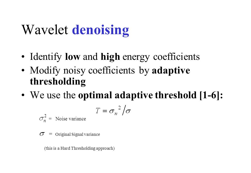 Wavelet denoising Identify low and high energy coefficients