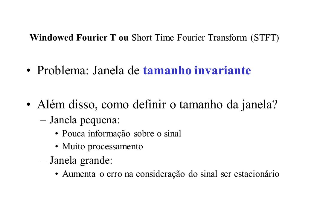 Windowed Fourier T ou Short Time Fourier Transform (STFT)