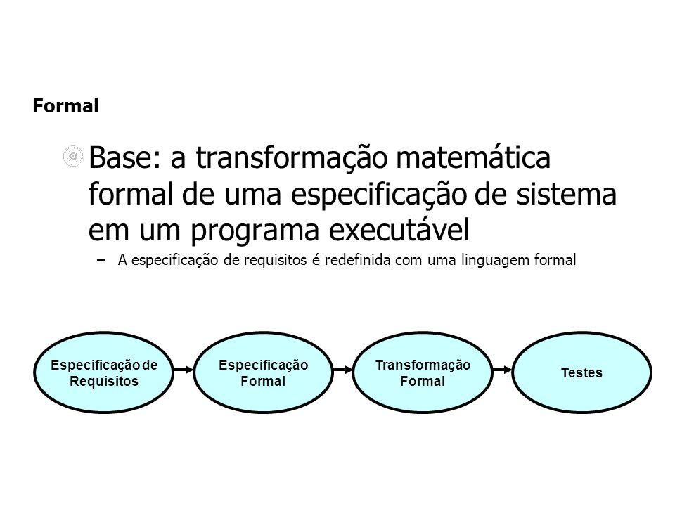 Formal Base: a transformação matemática formal de uma especificação de sistema em um programa executável.