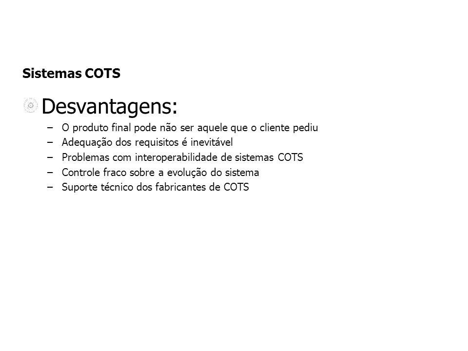 Desvantagens: Sistemas COTS