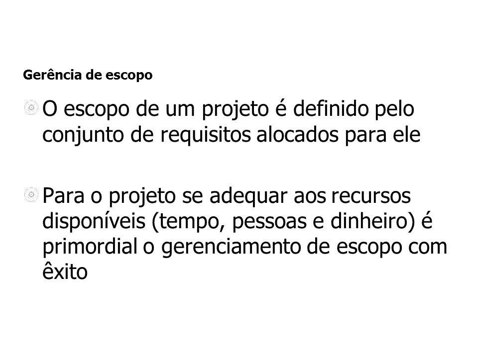 Gerência de escopo O escopo de um projeto é definido pelo conjunto de requisitos alocados para ele.