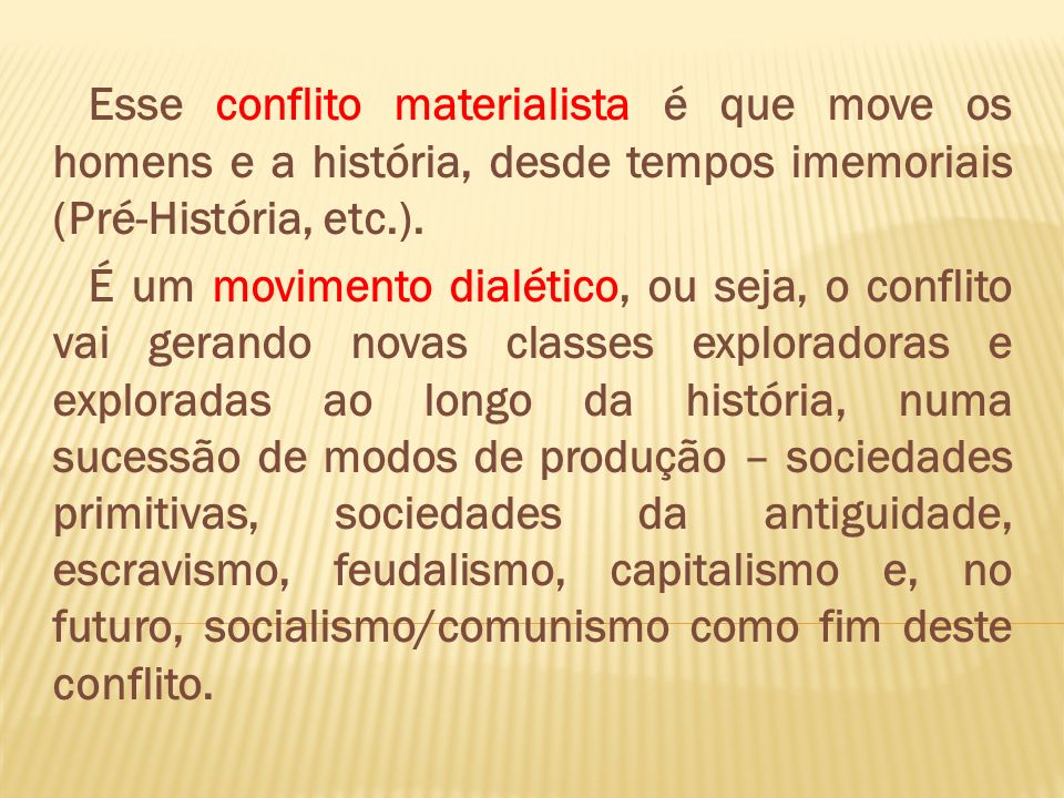 Esse conflito materialista é que move os homens e a história, desde tempos imemoriais (Pré-História, etc.).