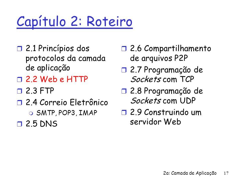 Capítulo 2: Roteiro2.1 Princípios dos protocolos da camada de aplicação. 2.2 Web e HTTP. 2.3 FTP. 2.4 Correio Eletrônico.