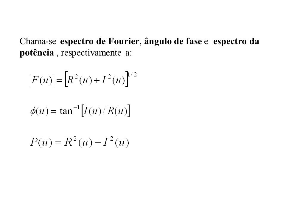 Chama-se espectro de Fourier, ângulo de fase e espectro da potência , respectivamente a: