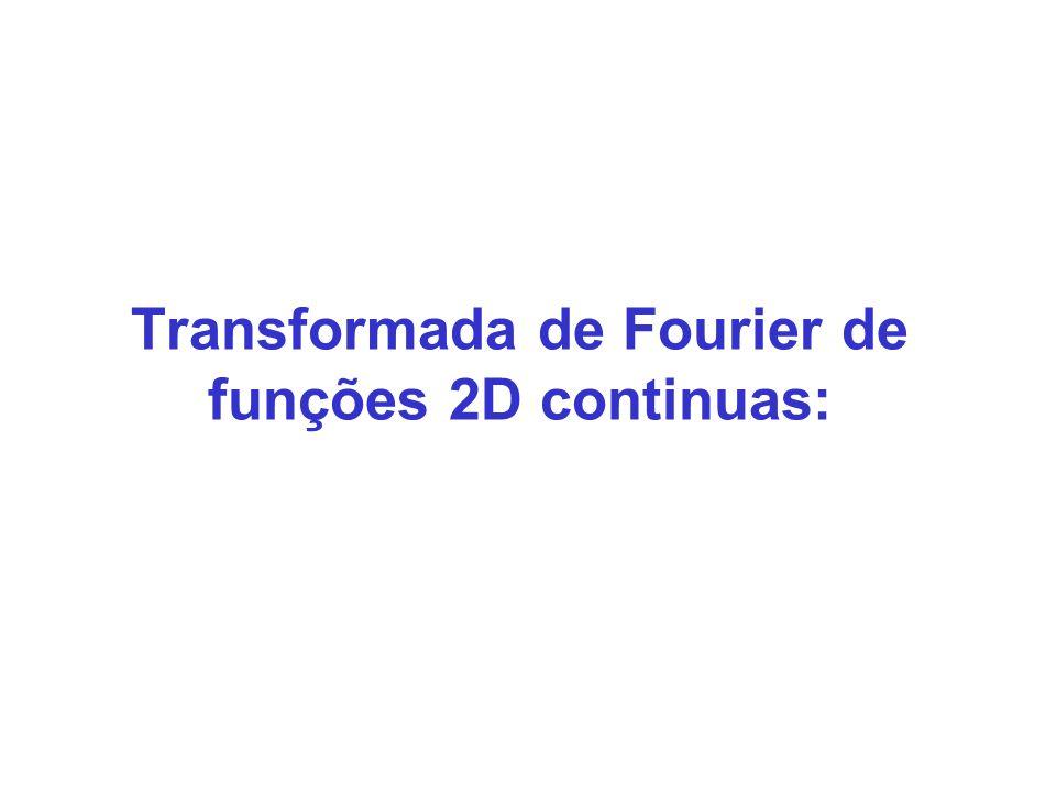 Transformada de Fourier de funções 2D continuas: