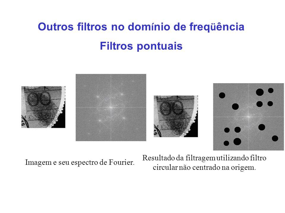 Outros filtros no domínio de freqüência Filtros pontuais