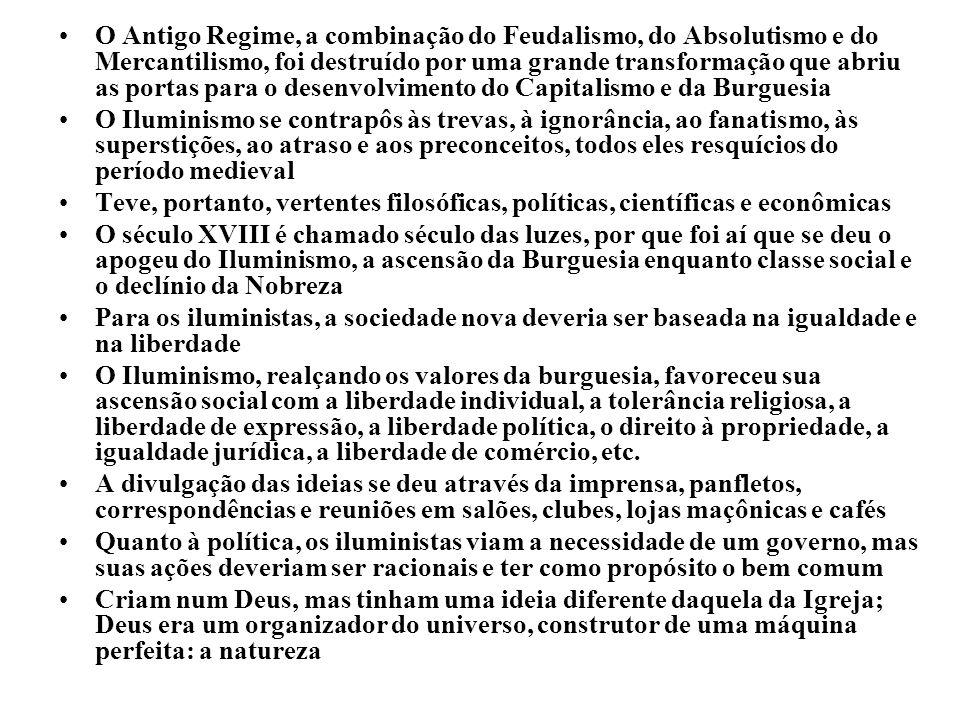 O Antigo Regime, a combinação do Feudalismo, do Absolutismo e do Mercantilismo, foi destruído por uma grande transformação que abriu as portas para o desenvolvimento do Capitalismo e da Burguesia