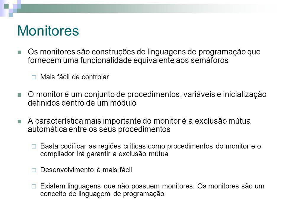 Monitores Os monitores são construções de linguagens de programação que fornecem uma funcionalidade equivalente aos semáforos.