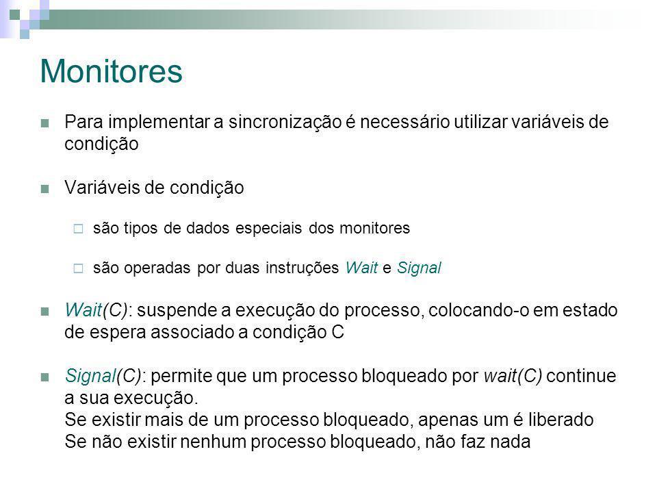 Monitores Para implementar a sincronização é necessário utilizar variáveis de condição. Variáveis de condição.