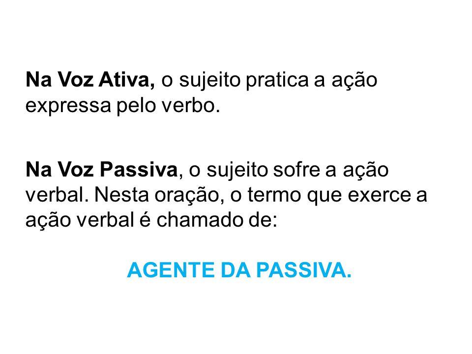 Na Voz Ativa, o sujeito pratica a ação expressa pelo verbo.