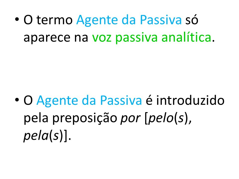 O termo Agente da Passiva só aparece na voz passiva analítica.