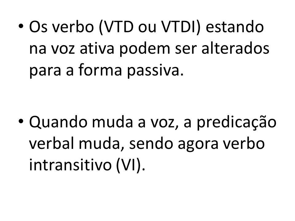 Os verbo (VTD ou VTDI) estando na voz ativa podem ser alterados para a forma passiva.