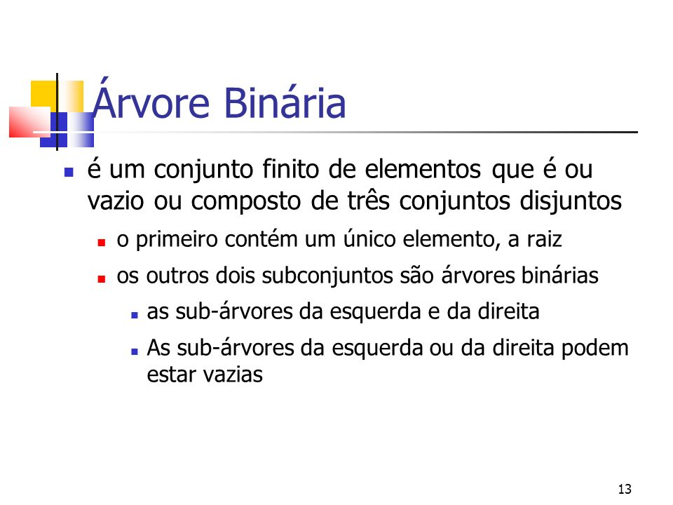 Árvore Binária é um conjunto finito de elementos que é ou vazio ou composto de três conjuntos disjuntos.