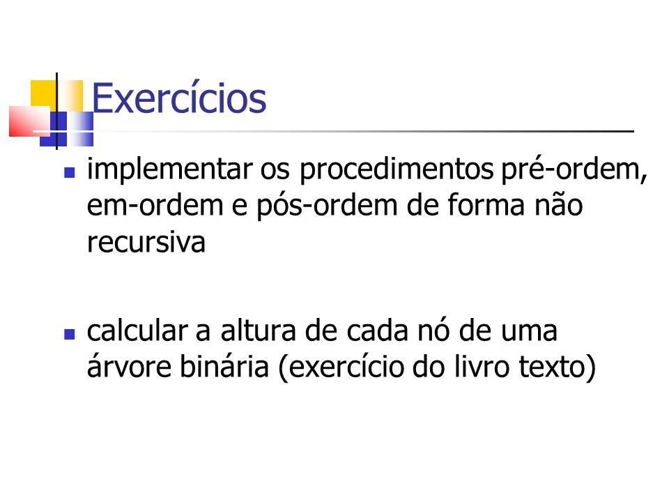 Exercícios implementar os procedimentos pré-ordem, em-ordem e pós-ordem de forma não recursiva.
