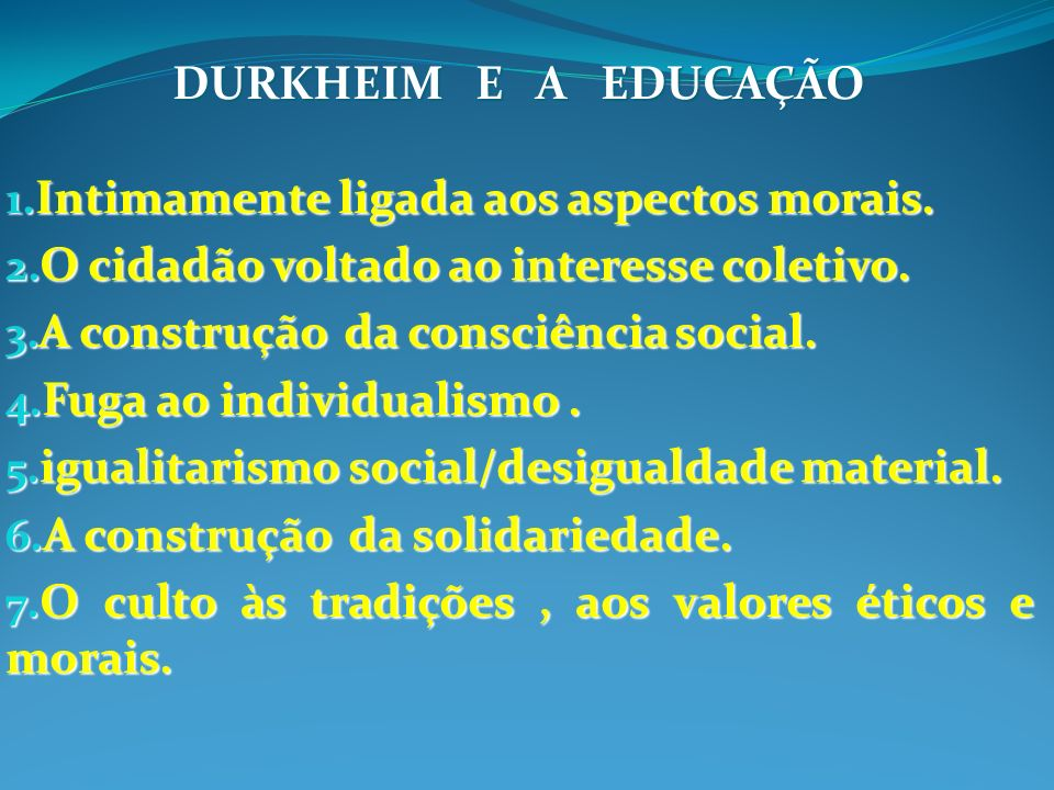 DURKHEIM E A EDUCAÇÃOIntimamente ligada aos aspectos morais. O cidadão voltado ao interesse coletivo.