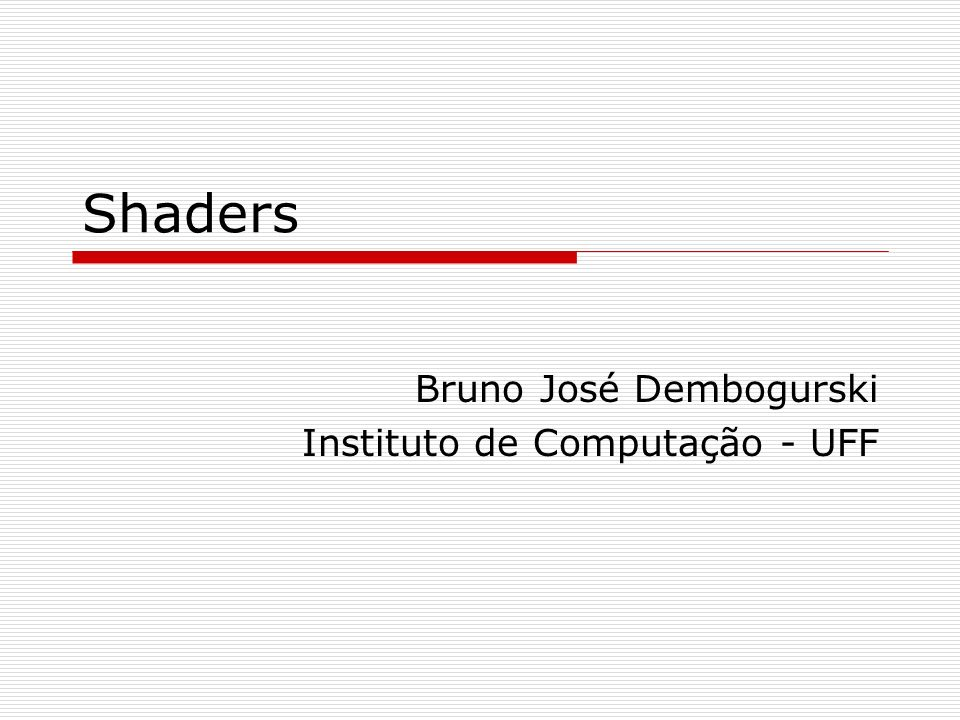 Bruno José Dembogurski Instituto de Computação - UFF