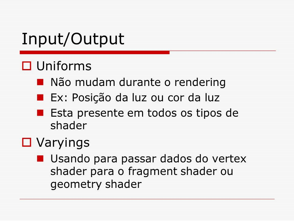 Input/Output Uniforms Varyings Não mudam durante o rendering