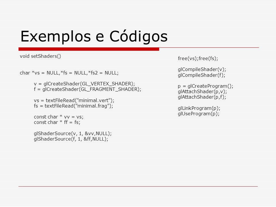 Exemplos e Códigos void setShaders() free(vs);free(fs);