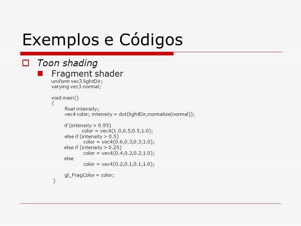 Exemplos e Códigos Toon shading Fragment shader uniform vec3 lightDir;